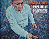 ESCE FUSCI CA CHIOE IL NUOVO SINGOLO DI PAPA RICKY